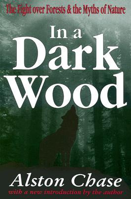 In a Dark Wood: The Fight Over Forests & the Myths of Nature