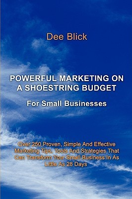 Powerful Marketing On A Shoestring Budget: For Small Businesses