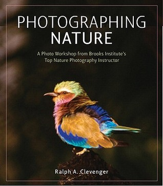 Photographing Nature by Ralph A. Clevenger