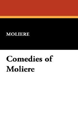 The Romantic Ladies / The Misanthrope / Don Juan or The Feast of the Statue / Tartuffe / George Dandin / The Would-be Gentleman / The School for Wifes / The School for Wifes Critisized / The Miser: Comedies of Molière