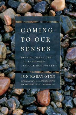 Coming to Our Senses by Jon Kabat-Zinn