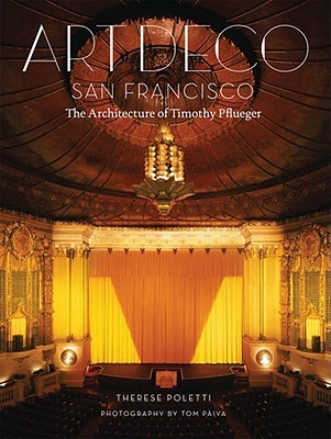 Art Deco San Francisco: The Architecture of Timothy Pflueger