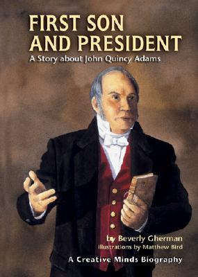 First Son and President: A Story about John Quincy Adams
