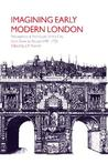 Imagining Early Modern London: Perceptions and Portrayals of the City from Stow to Strype, 15981720: Perceptions and Portrayals of the City from Stow to Strype, 1598 1720