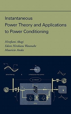 Instantaneous Power Theory and Applications to Power Conditio... by Hirofumi Akagi