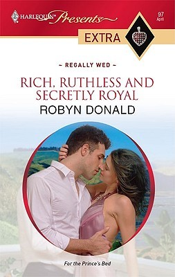 Rich, Ruthless And Secretly Royal (Regally Wed)