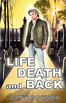 Life, Death, and Back by Cynthia Vespia