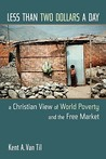 Less Than Two Dollars a Day: A Christian View of World Poverty and the Free Market