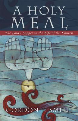 A Holy Meal by Gordon T. Smith
