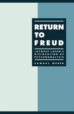 Return to Freud: Jacques Lacan's Dislocation of Psychoanalysis