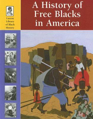 A History of Free Blacks in America (Lucent Library of Black History)