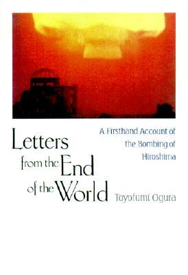 Letters from the End of the World: A Firsthand Account of the Bombing of Hiroshima