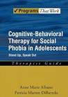 Cognitive-Behavioral Therapy for Social Phobia in Adolescents: Stand Up, Speak Out Therapist Guide