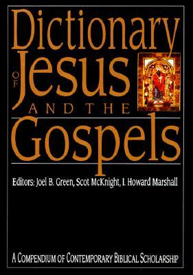 Dictionary of Jesus and the Gospels: A Compendium of Contemporary Biblical Scholarship