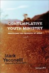 Contemplative Youth Ministry: Practicing the Presence of Jesus