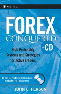 Forex Conquered: High Probability Systems and Strategies for Active Traders [With CDROM]