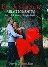 Bro Jo's Guide to Relationships: For LDS Young Single Adults