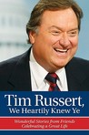 Tim Russert, We Heartily Knew Ye: Wonderful Stories from Friends Celebrating a Great Life