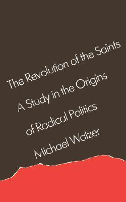 The Revolution of the Saints by Michael Walzer