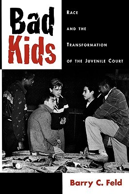 Bad Kids: Race and the Transformation of the Juvenile Court (Studies in Crime and Public Policy)