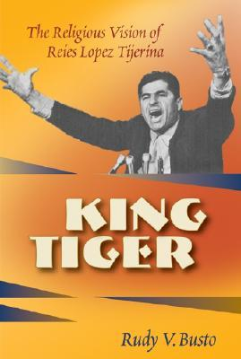 King Tiger: The Religious Vision of Reies Lopez Tijerina