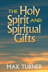 The Holy Spirit and Spiritual Gifts: In the New Testament Church and Today