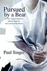 Pursued by a Bear: Or How I Endured Years of Medical Treatment and Lived to Write about It