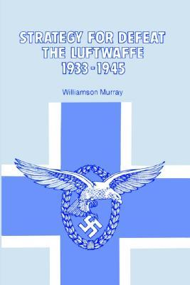 Strategy for Defeat the Luftwaffe by Williamson Murray