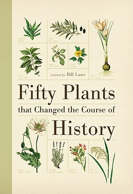 Fifty Plants That Changed the Course of History by Bill Laws