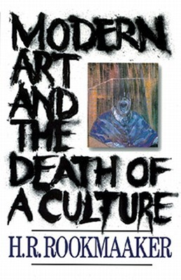 Modern Art & Death of a Culture by H.R. Rookmaaker