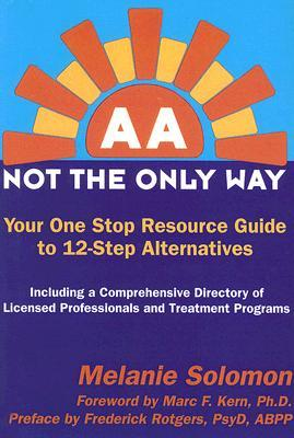 AA: Not the Only Way: Your One Stop Resource Guide to 12-Step Alternatives