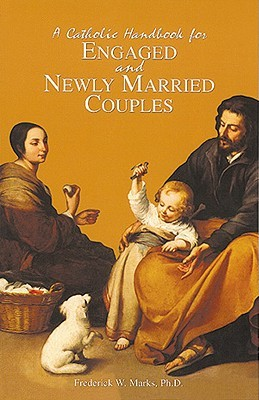 A Catholic Handbook for Engaged and Newly Married Couples by Frederick W. Marks III