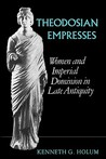 Theodosian Empresses: Women and Imperial Dominion in Late Antiquity