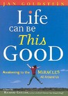 Life Can Be This Good: Awakening to the Miracles All Around Us