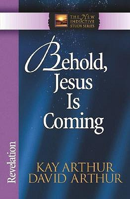 Behold, Jesus Is Coming! by Kay Arthur