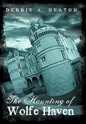The Haunting of Wolfe Haven by Debbie A. Heaton