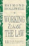 Working with the Law: 11 Truth Principles for Successful Living
