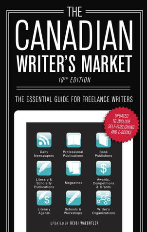 The Canadian Writer's Market: The Essential Guide for Freelance Writers