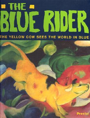 The Blue Rider: The Yellow Cow Sees the World in Blue