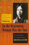 In the Beginning, Woman Was the Sun: The Autobiography of a Japanese Feminist