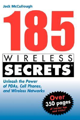 185 Wireless Secrets: Unleash the Power of PDAs, Cell Phones and Wireless Networks