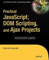 Practical JavaScript, DOM Scripting, and Ajax Projects
