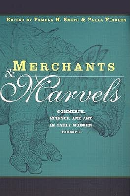 Merchants and Marvels: Commerce, Science, and Art in Early Modern Europe: Commerce and the Representation of Nature in Early Modern Europe