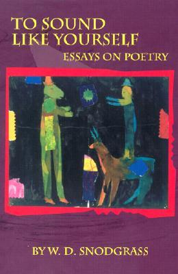 To Sound Like Yourself: Essays on Poetry