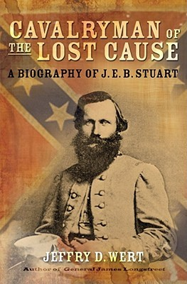 Cavalryman of the Lost Cause: A Biography of J. E. B. Stuart