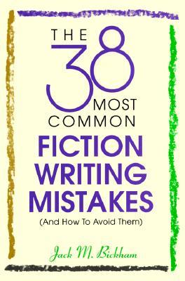The 38 Most Common Fiction Writing Mistakes by Jack M. Bickham