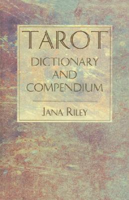Tarot Dictionary and Compendium by Jana Riley