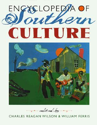 Encyclopedia of Southern Culture by Charles Reagan Wilson