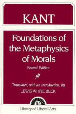 Foundations of the Metaphysics of Morals by Immanuel Kant