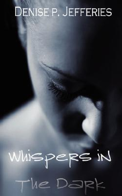 Whispers in the Dark by Denise P. Jeffries